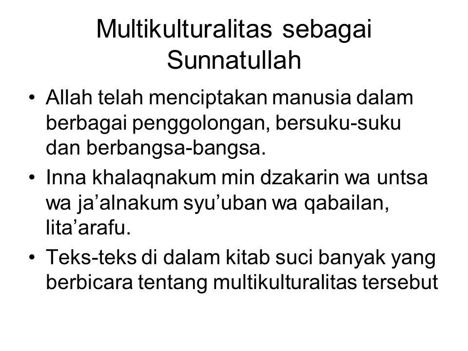 Multikulturalitas sebagai Sunnatullah Allah telah menciptakan manusia dalam berbagai penggolongan, bersuku-suku dan berbangsa-bangsa. Inna khalaqnakum
