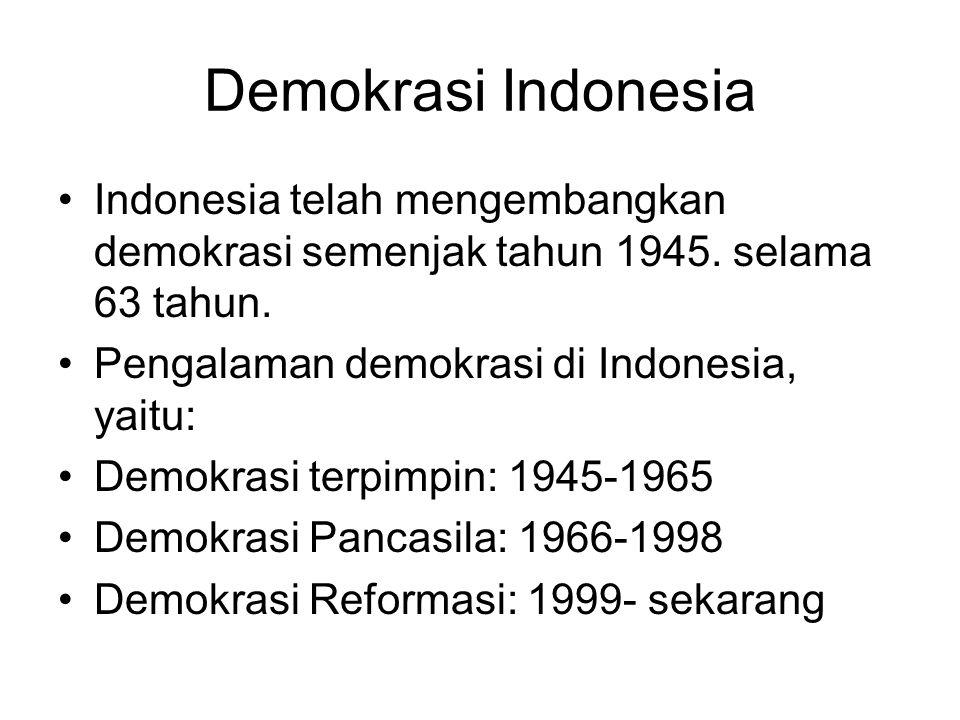 Demokrasi Indonesia Indonesia telah mengembangkan demokrasi semenjak tahun 1945. selama 63 tahun. Pengalaman demokrasi di Indonesia, yaitu: Demokrasi