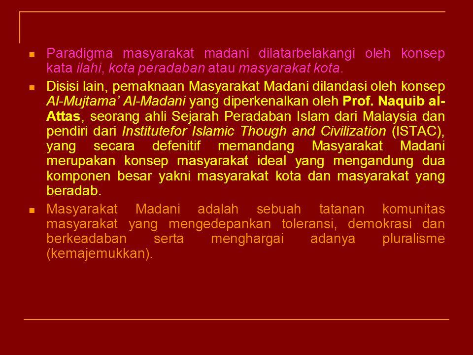 MASYARAKAT MADANI Konsep Masyarakat madani; merupakan terjemahan dari konsep civil society yang pertama kali digulirkan oleh Dato Seri Anwar Ibrahim d