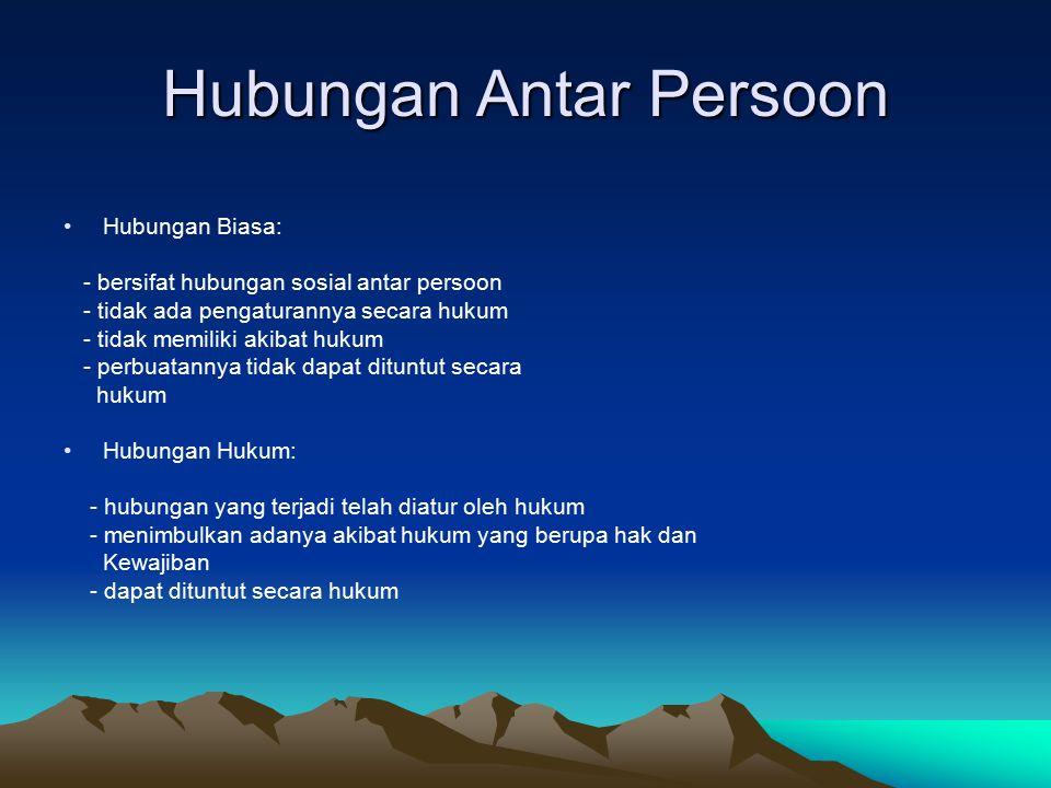 Hubungan Antar Persoon Hubungan Biasa: - bersifat hubungan sosial antar persoon - tidak ada pengaturannya secara hukum - tidak memiliki akibat hukum -