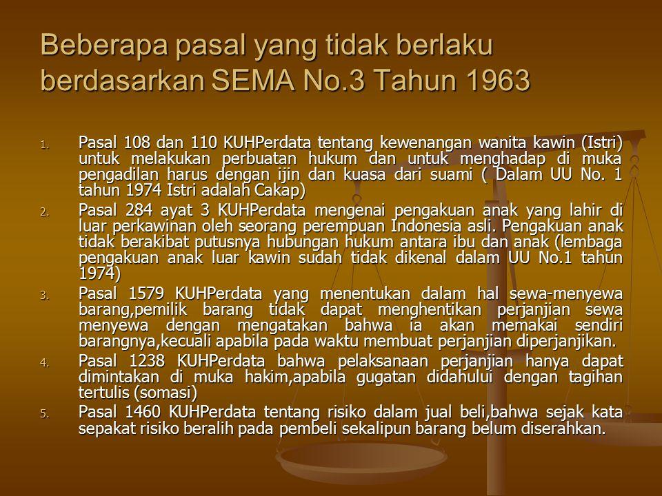 Beberapa pasal yang tidak berlaku berdasarkan SEMA No.3 Tahun 1963 1. Pasal 108 dan 110 KUHPerdata tentang kewenangan wanita kawin (Istri) untuk melak