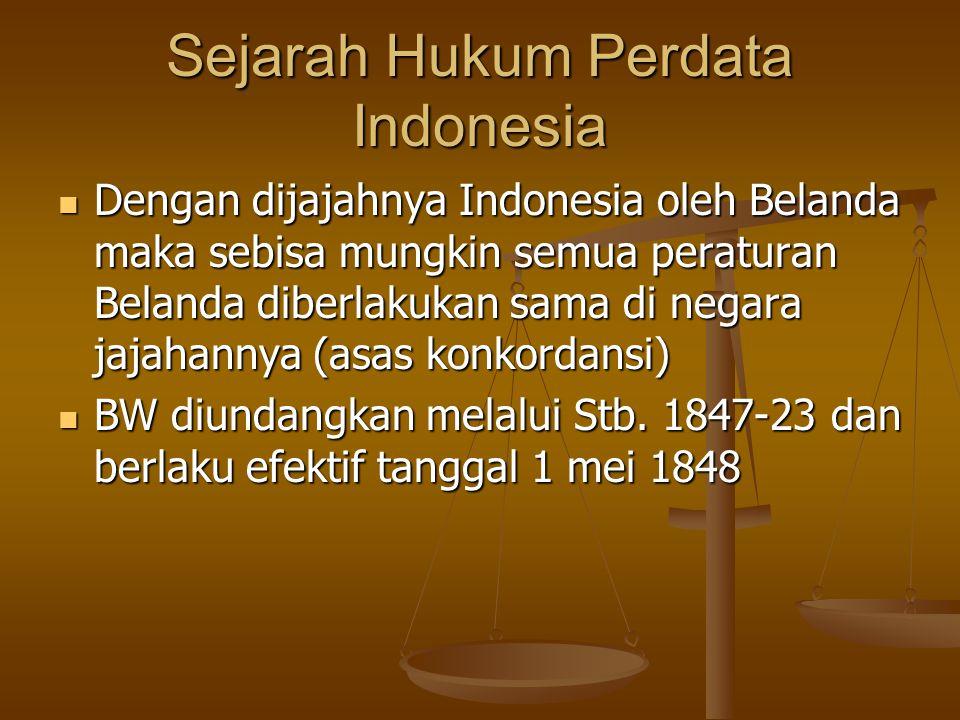 Sejarah Hukum Perdata Indonesia Dengan dijajahnya Indonesia oleh Belanda maka sebisa mungkin semua peraturan Belanda diberlakukan sama di negara jajah