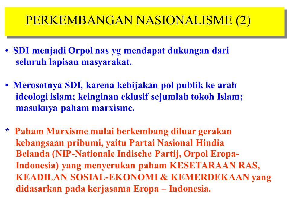 PERKEMBANGAN NASIONALISME (2) SDI menjadi Orpol nas yg mendapat dukungan dari seluruh lapisan masyarakat. Merosotnya SDI, karena kebijakan pol publik