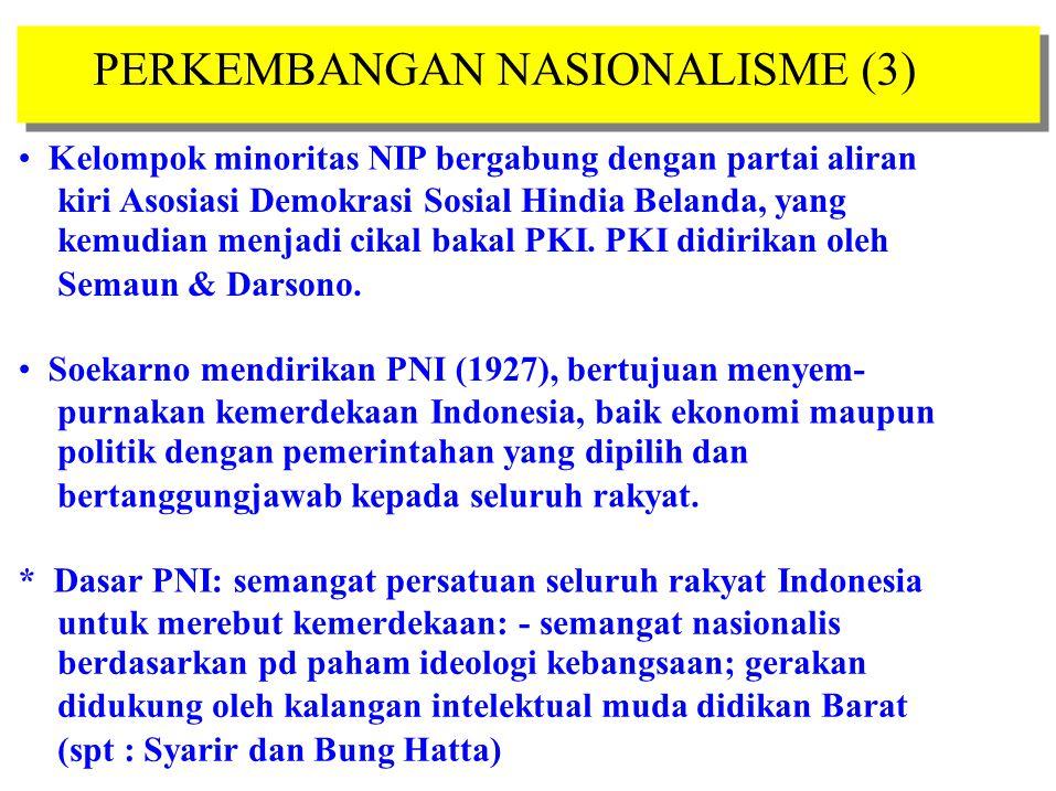 PERKEMBANGAN NASIONALISME (3) Kelompok minoritas NIP bergabung dengan partai aliran kiri Asosiasi Demokrasi Sosial Hindia Belanda, yang kemudian menja