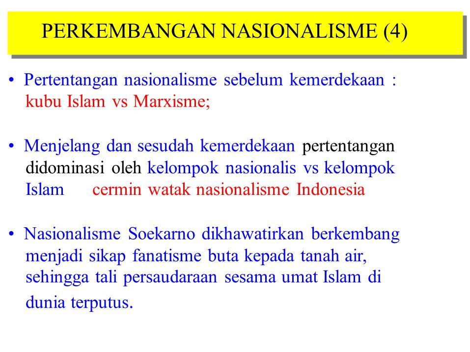 PERKEMBANGAN NASIONALISME (4) Pertentangan nasionalisme sebelum kemerdekaan : kubu Islam vs Marxisme; Menjelang dan sesudah kemerdekaan pertentangan d