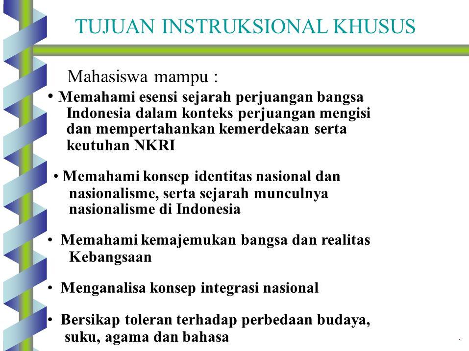 TUJUAN INSTRUKSIONAL KHUSUS Mahasiswa mampu : Memahami esensi sejarah perjuangan bangsa Indonesia dalam konteks perjuangan mengisi dan mempertahankan