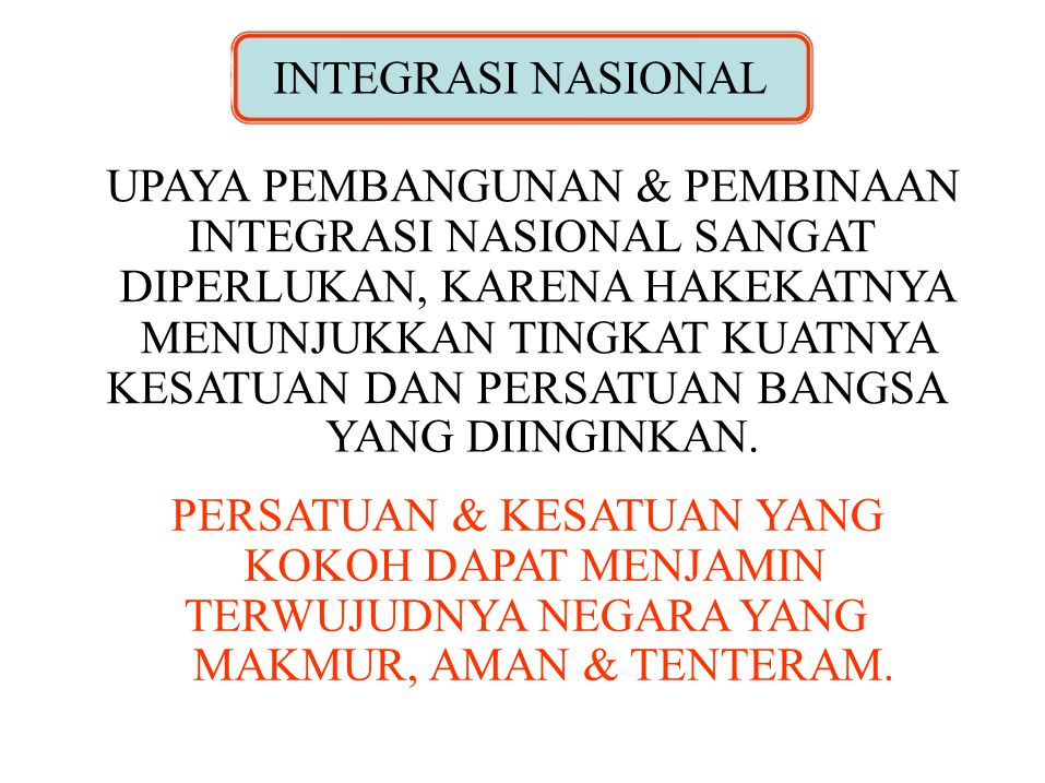 INTEGRASI NASIONAL UPAYA PEMBANGUNAN & PEMBINAAN INTEGRASI NASIONAL SANGAT DIPERLUKAN, KARENA HAKEKATNYA MENUNJUKKAN TINGKAT KUATNYA KESATUAN DAN PERS
