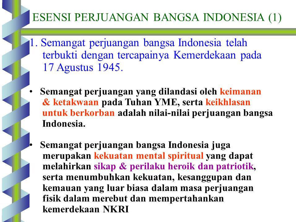 ESENSI PERJUANGAN BANGSA INDONESIA (1) 1. Semangat perjuangan bangsa Indonesia telah terbukti dengan tercapainya Kemerdekaan pada 17 Agustus 1945. Sem