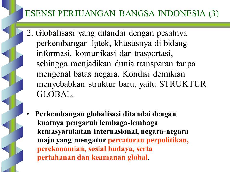 2. Globalisasi yang ditandai dengan pesatnya perkembangan Iptek, khususnya di bidang informasi, komunikasi dan trasportasi, sehingga menjadikan dunia