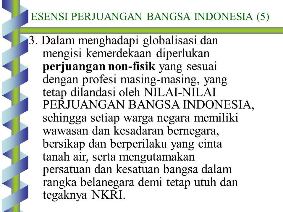 3. Dalam menghadapi globalisasi dan mengisi kemerdekaan diperlukan perjuangan non-fisik yang sesuai dengan profesi masing-masing, yang tetap dilandasi