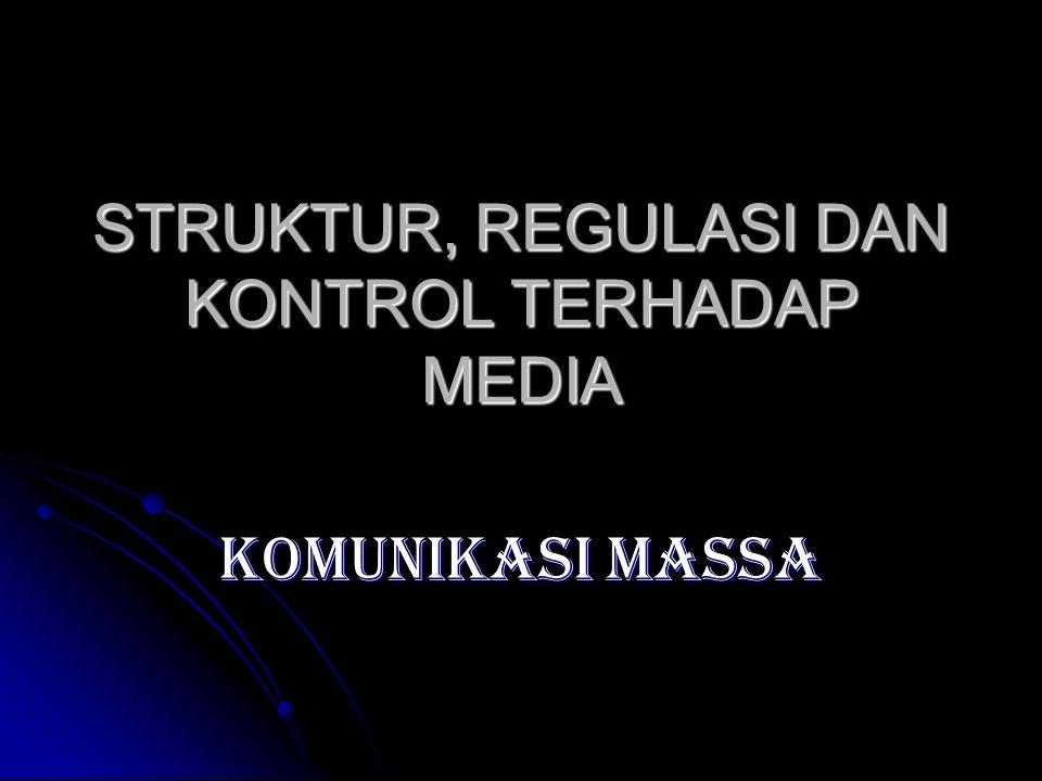 Kontrol terhadap Media SUMBER SIFAT INTERNALEKSTERNAL FORMAL INFORMAL -Peraturan perusahaan -Kebijakan Redaksi -Style book -Code of conduct -Peraturan tentang Media (UU Pers, UU Penyiaran dll) -Independent Regulatory body (FCC, ABA, KPI) -Pemilik Media -Kebiasaan dalam media -Kekuatan Politik -Kekuatan Ekonomi -Kekuatan Sosial