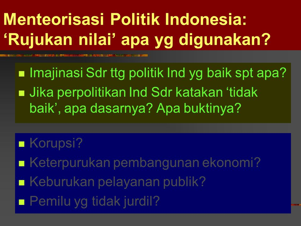 Menteorisasi Politik Indonesia: 'Rujukan nilai' apa yg digunakan.