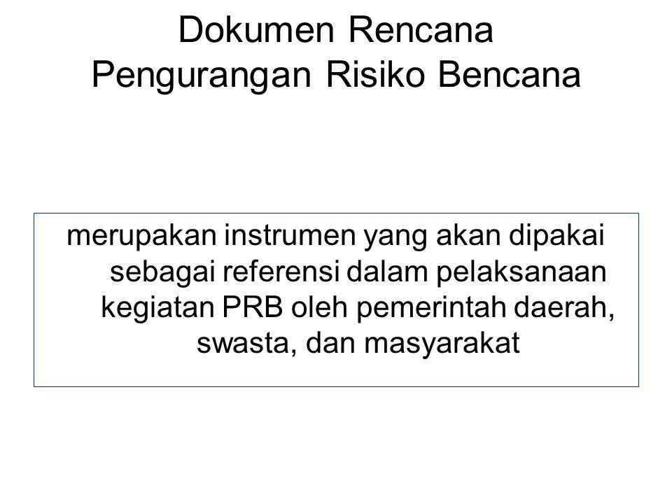 Dokumen Rencana Pengurangan Risiko Bencana merupakan instrumen yang akan dipakai sebagai referensi dalam pelaksanaan kegiatan PRB oleh pemerintah daer
