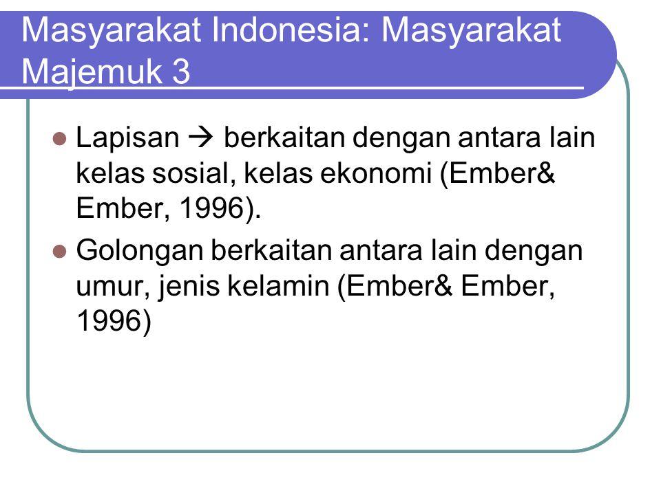 Masyarakat Indonesia: Masyarakat Majemuk 3 Lapisan  berkaitan dengan antara lain kelas sosial, kelas ekonomi (Ember& Ember, 1996). Golongan berkaitan