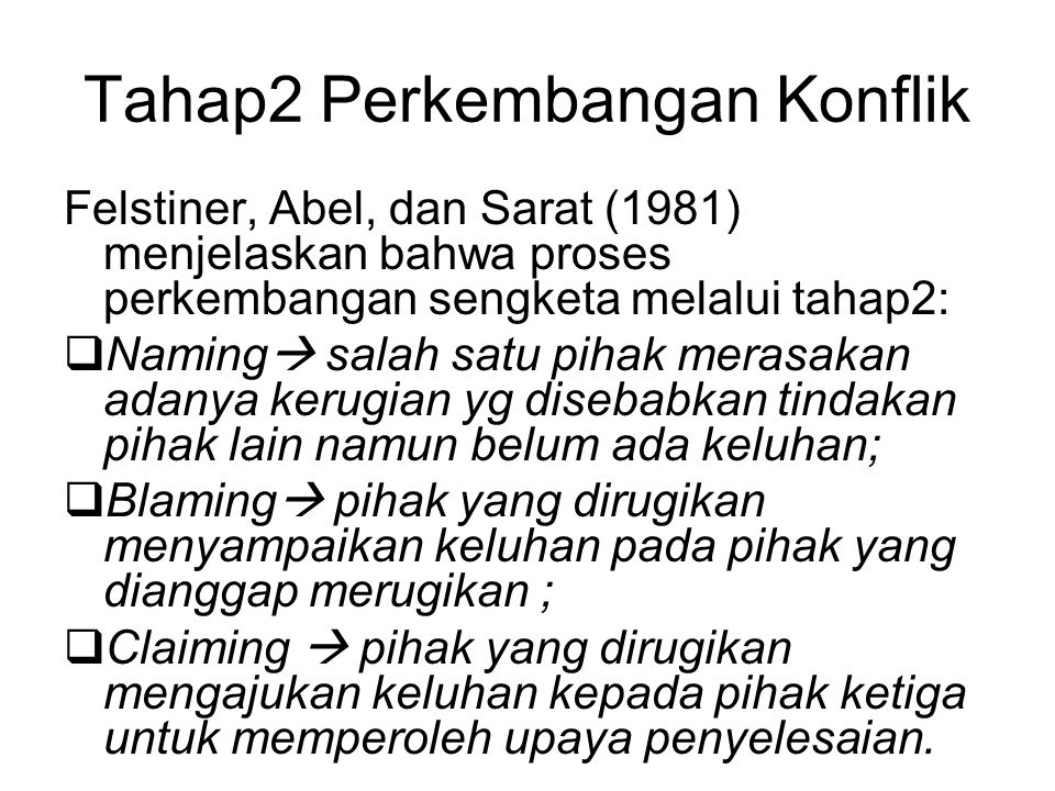 Tahap2 Perkembangan Konflik Felstiner, Abel, dan Sarat (1981) menjelaskan bahwa proses perkembangan sengketa melalui tahap2:  Naming  salah satu pih