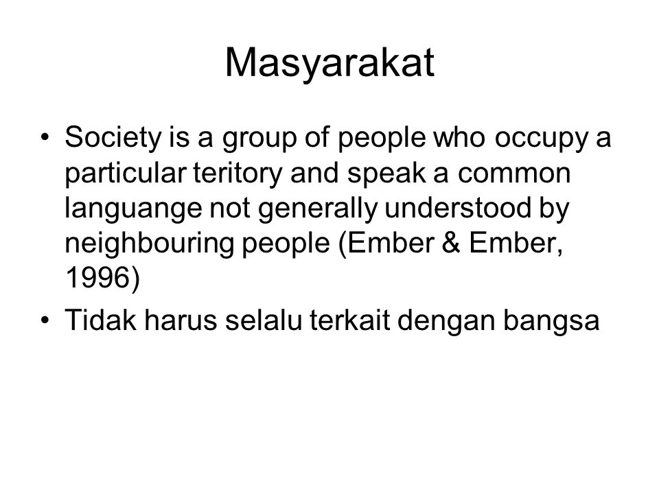 Masyarakat Society is a group of people who occupy a particular teritory and speak a common languange not generally understood by neighbouring people