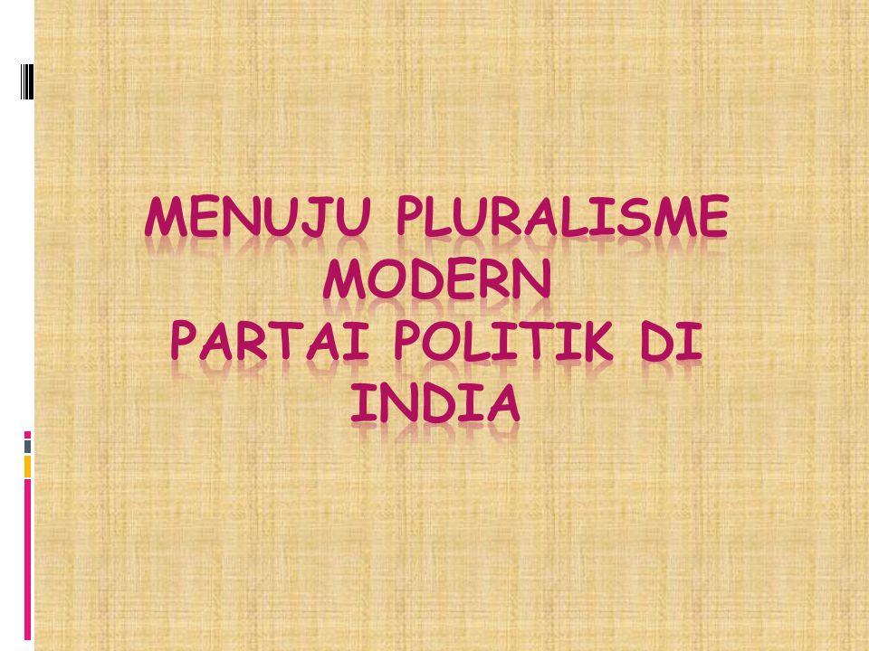 Menuju Pluralisme Modern Partai Politik di India  Partai Politik di India yang dipandang baik sebagai pahlawan dan penjahat dari demokrasi negara percobaan.