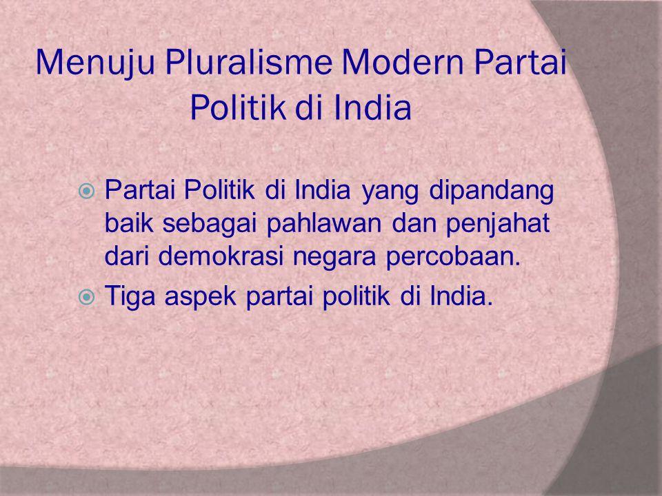 Menuju Pluralisme Modern Partai Politik di India  Partai Politik di India yang dipandang baik sebagai pahlawan dan penjahat dari demokrasi negara per