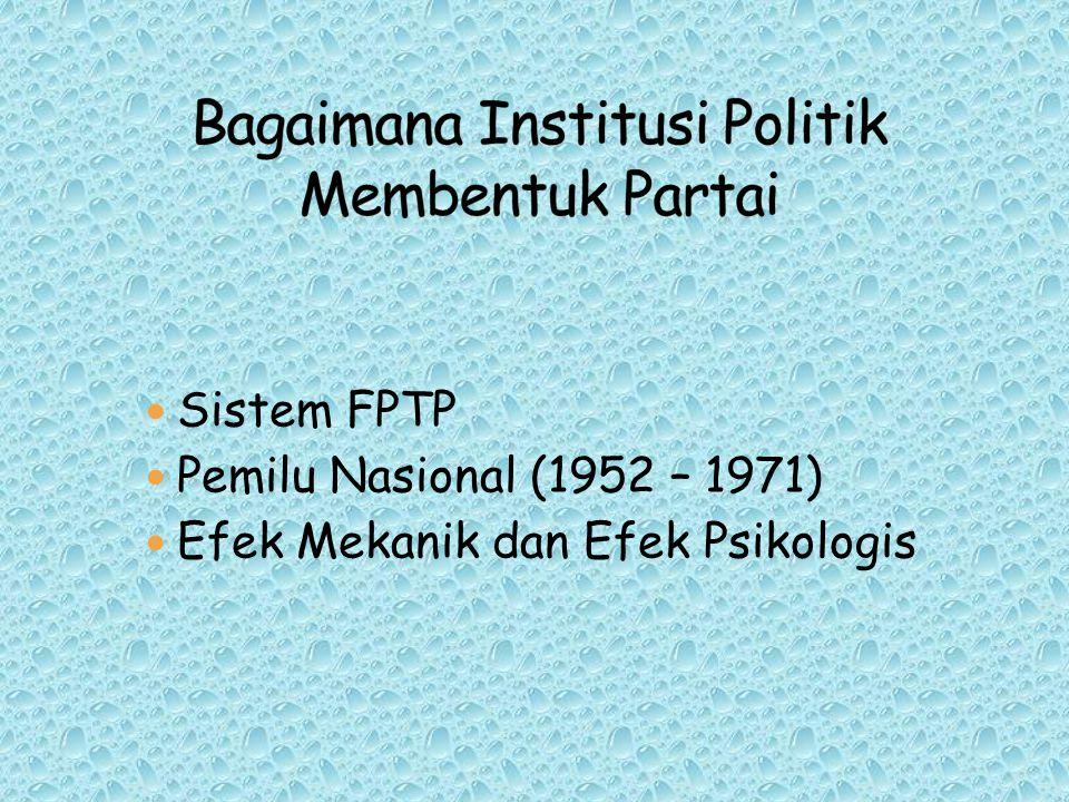 Sistem FPTP Pemilu Nasional (1952 – 1971) Efek Mekanik dan Efek Psikologis