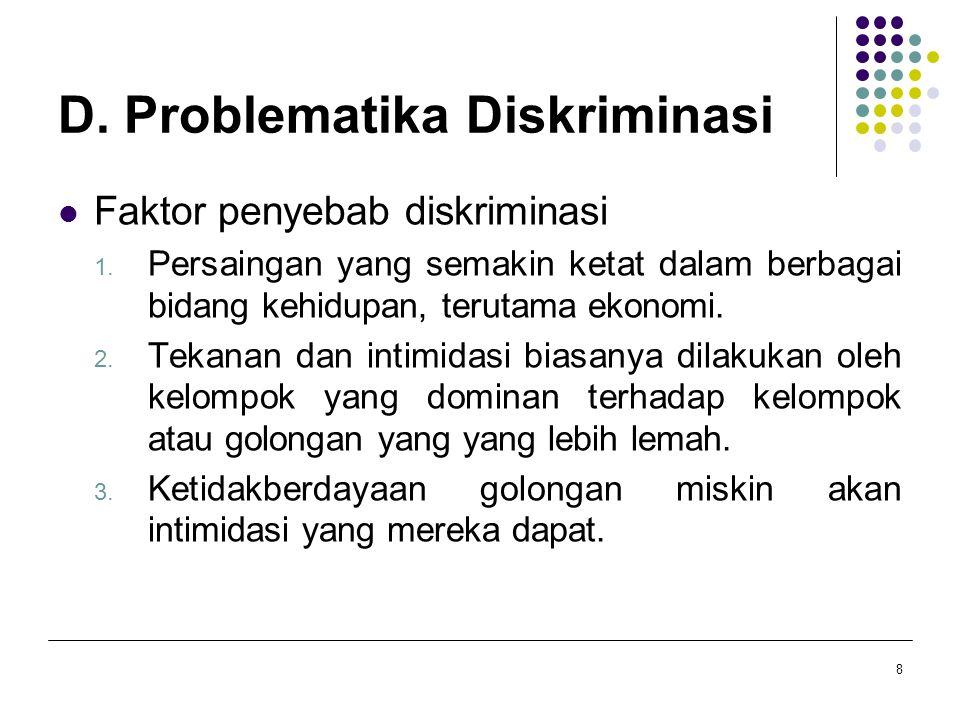 D. Problematika Diskriminasi Faktor penyebab diskriminasi 1. Persaingan yang semakin ketat dalam berbagai bidang kehidupan, terutama ekonomi. 2. Tekan