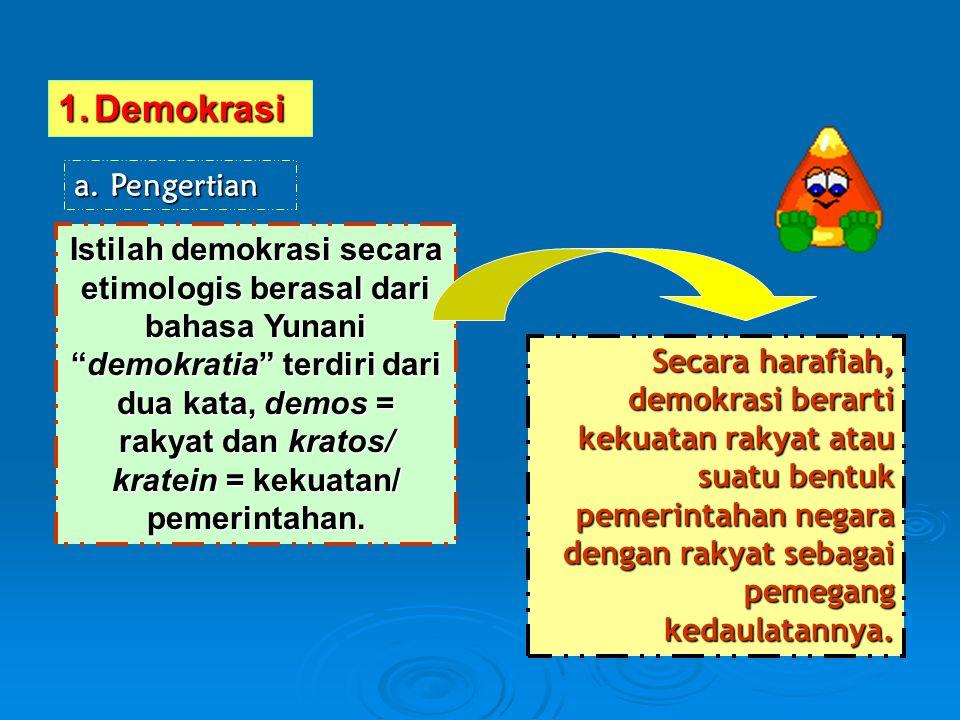 """1.Demokrasi a.Pengertian Istilah demokrasi secara etimologis berasal dari bahasa Yunani """"demokratia"""" terdiri dari dua kata, demos = rakyat dan kratos/"""