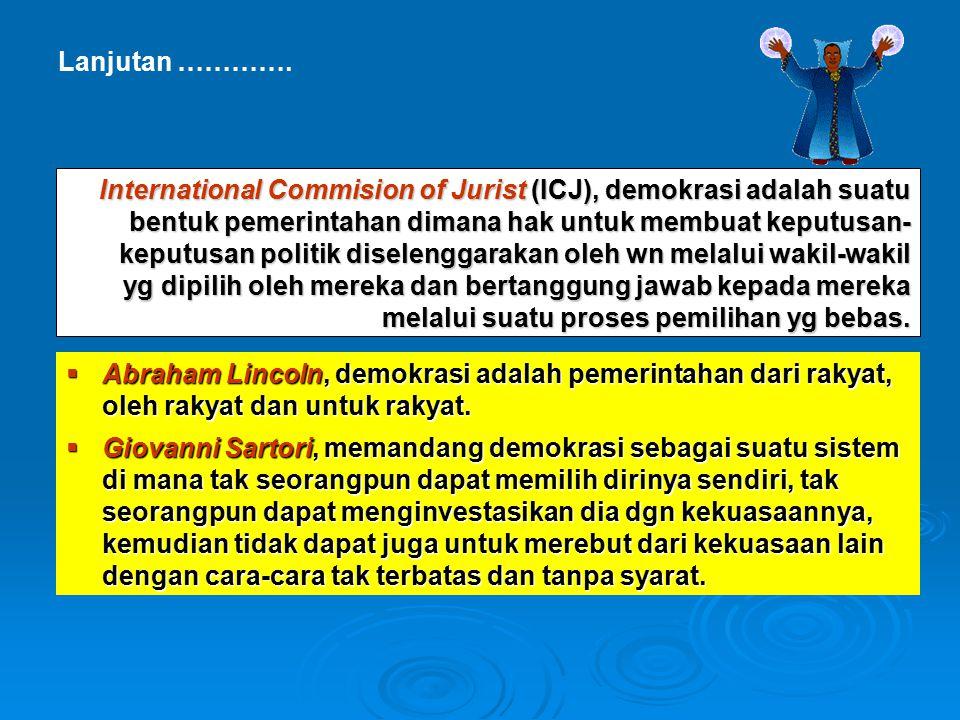 Lanjutan …………. International Commision of Jurist (ICJ), demokrasi adalah suatu bentuk pemerintahan dimana hak untuk membuat keputusan- keputusan polit