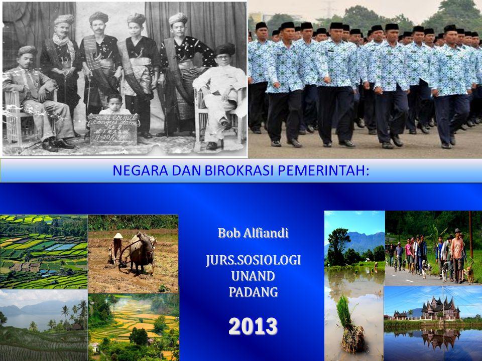 NEGARA DAN BIROKRASI PEMERINTAH: Bob Alfiandi Bob Alfiandi 2013 2013 JURS.SOSIOLOGIUNANDPADANG