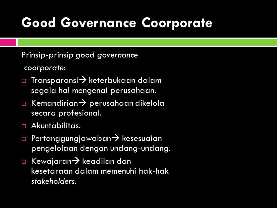 Good Governance Coorporate Prinsip-prinsip good governance coorporate:  Transparansi  keterbukaan dalam segala hal mengenai perusahaan.  Kemandiria
