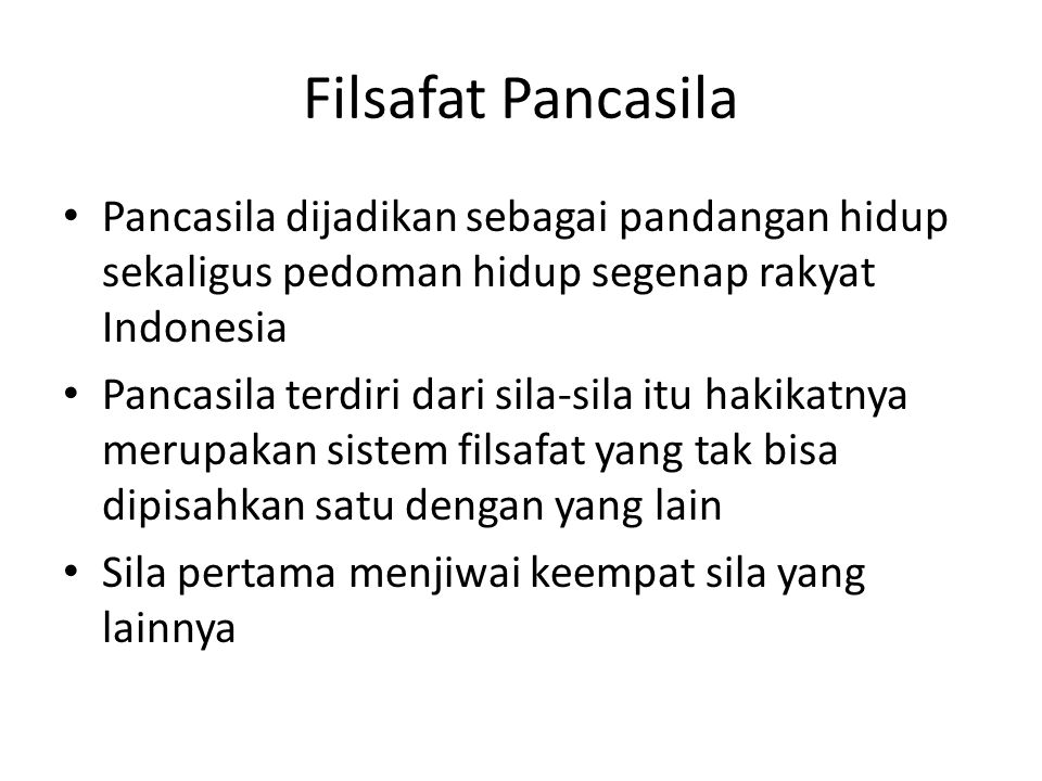 Filsafat Pancasila Pancasila dijadikan sebagai pandangan hidup sekaligus pedoman hidup segenap rakyat Indonesia Pancasila terdiri dari sila-sila itu h