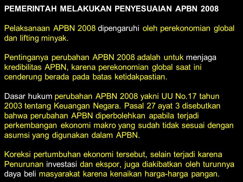 PEMERINTAH MELAKUKAN PENYESUAIAN APBN 2008 Pelaksanaan APBN 2008 dipengaruhi oleh perekonomian global dan lifting minyak. Pentinganya perubahan APBN 2