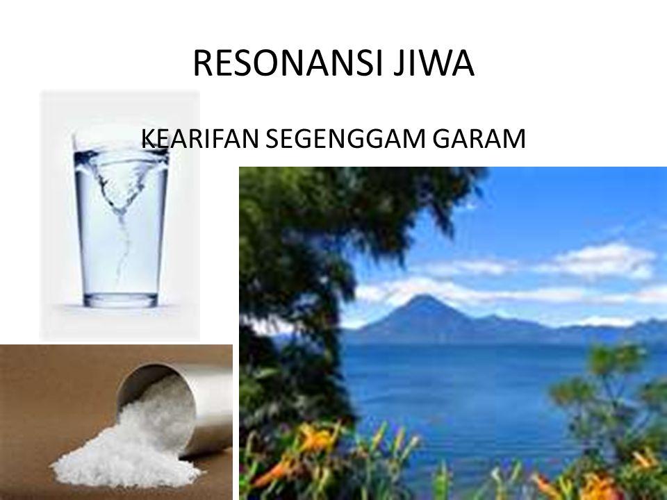 RESONANSI JIWA KEARIFAN SEGENGGAM GARAM