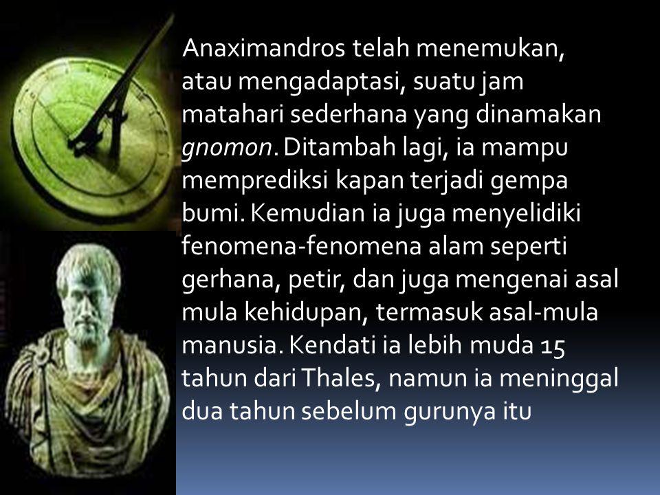 Anaximandros telah menemukan, atau mengadaptasi, suatu jam matahari sederhana yang dinamakan gnomon. Ditambah lagi, ia mampu memprediksi kapan terjadi