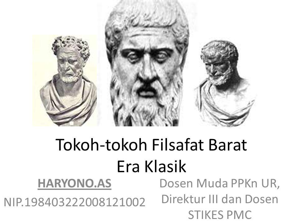 Tokoh-tokoh Filsafat Barat Era Klasik HARYONO.AS NIP.198403222008121002 Dosen Muda PPKn UR, Direktur III dan Dosen STIKES PMC
