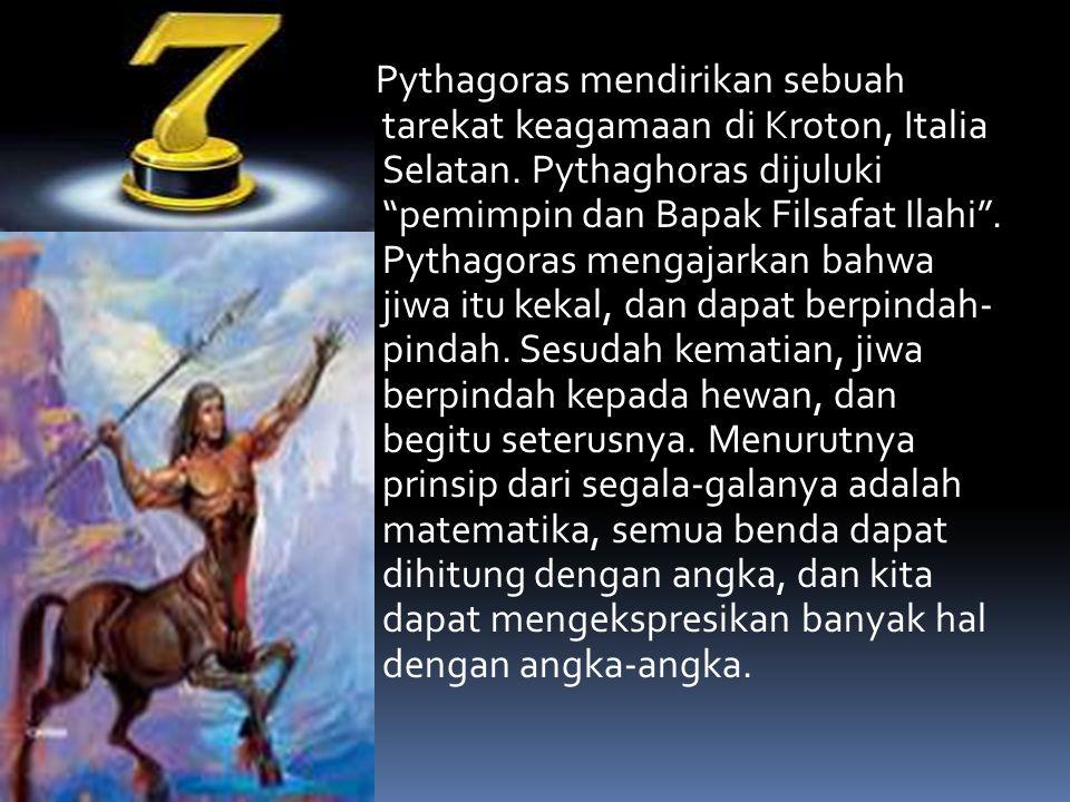 "Pythagoras mendirikan sebuah tarekat keagamaan di Kroton, Italia Selatan. Pythaghoras dijuluki ""pemimpin dan Bapak Filsafat Ilahi"". Pythagoras mengaja"