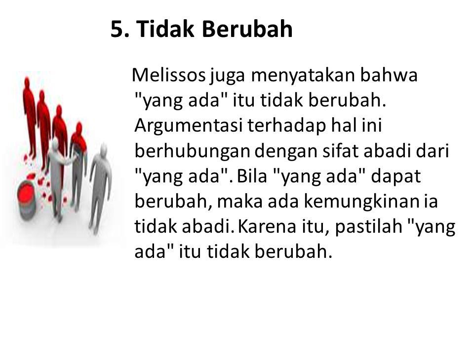 5. Tidak Berubah Melissos juga menyatakan bahwa