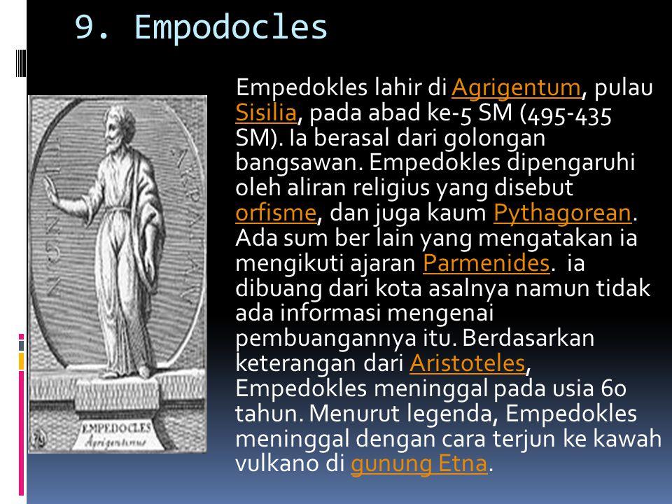 9. Empodocles Empedokles lahir di Agrigentum, pulau Sisilia, pada abad ke-5 SM (495-435 SM). Ia berasal dari golongan bangsawan. Empedokles dipengaruh