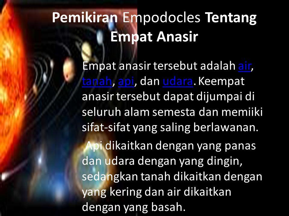 Pemikiran Empodocles Tentang Empat Anasir Empat anasir tersebut adalah air, tanah, api, dan udara. Keempat anasir tersebut dapat dijumpai di seluruh a