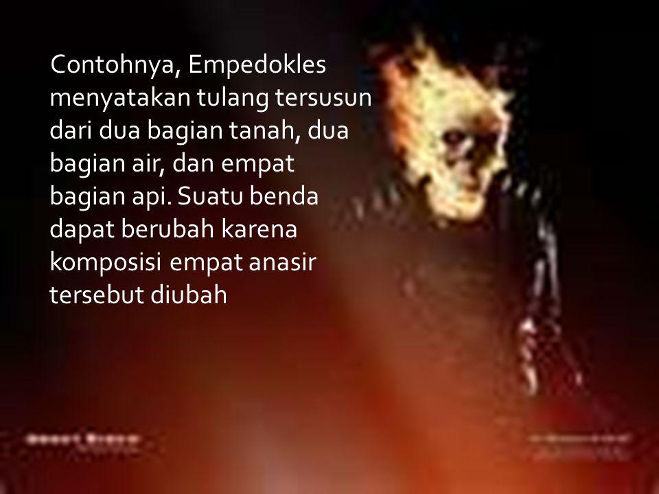 Contohnya, Empedokles menyatakan tulang tersusun dari dua bagian tanah, dua bagian air, dan empat bagian api. Suatu benda dapat berubah karena komposi