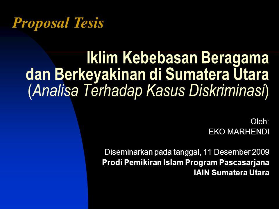 Iklim Kebebasan Beragama dan Berkeyakinan di Sumatera Utara ( Analisa Terhadap Kasus Diskriminasi ) Oleh: EKO MARHENDI Diseminarkan pada tanggal, 11 D