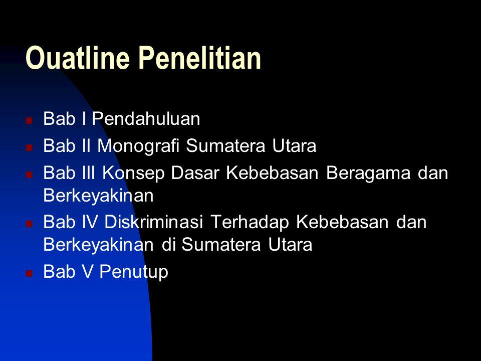 Ouatline Penelitian Bab I Pendahuluan Bab II Monografi Sumatera Utara Bab III Konsep Dasar Kebebasan Beragama dan Berkeyakinan Bab IV Diskriminasi Ter