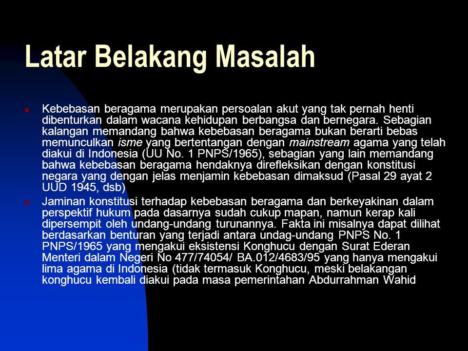 Sambungan: Latar Belakang Masalah Isu kebebasan beragama sendiri merupakan persoalan klasik yang telah muncul sejak awal kemerdekaan Republik Indonesia.