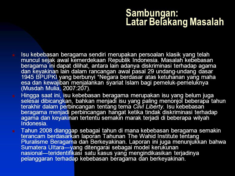 Sambungan: Latar Belakang Masalah Isu kebebasan beragama sendiri merupakan persoalan klasik yang telah muncul sejak awal kemerdekaan Republik Indonesi