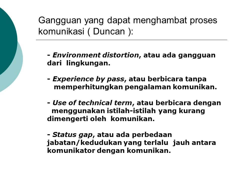 Gangguan yang dapat menghambat proses komunikasi ( Duncan ): - Environment distortion, atau ada gangguan dari lingkungan. - Experience by pass, atau b