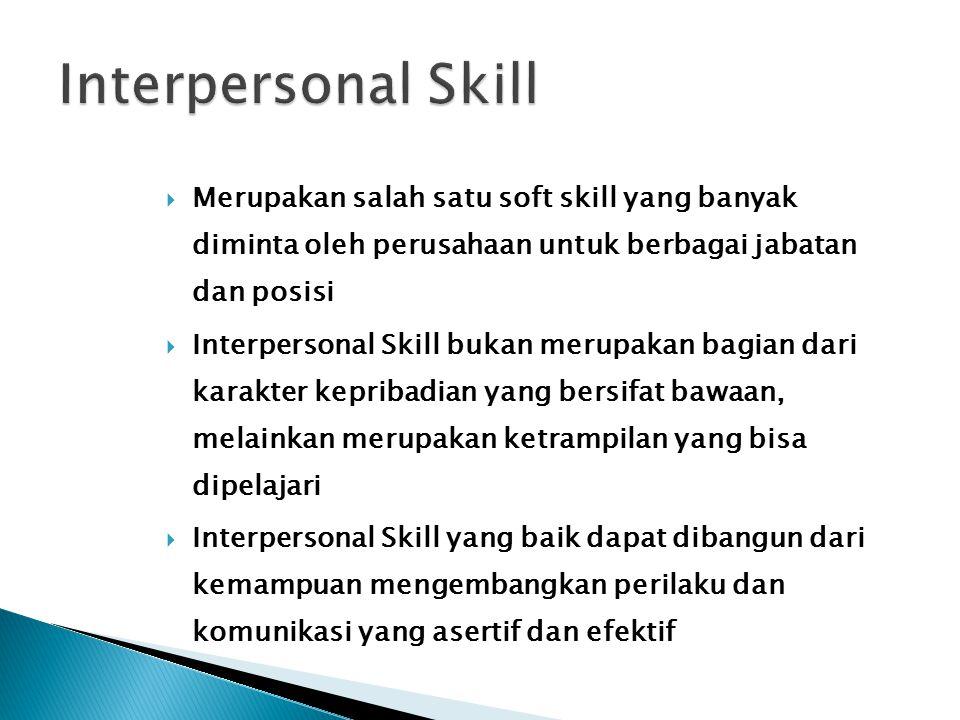  Merupakan salah satu soft skill yang banyak diminta oleh perusahaan untuk berbagai jabatan dan posisi  Interpersonal Skill bukan merupakan bagian d