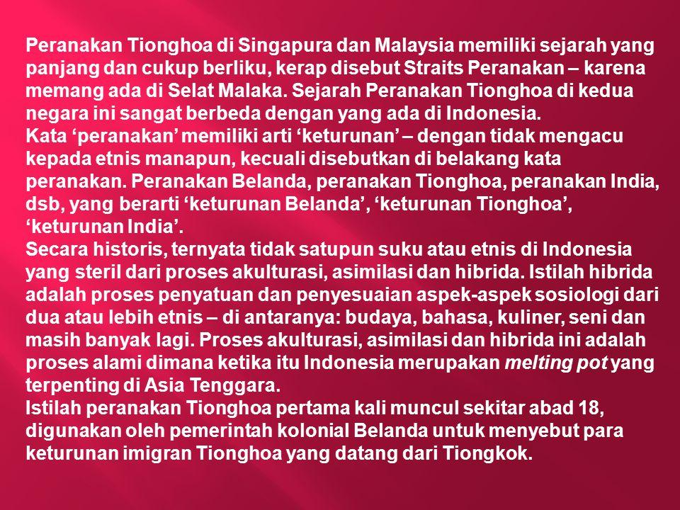 Peranakan Tionghoa di Singapura dan Malaysia memiliki sejarah yang panjang dan cukup berliku, kerap disebut Straits Peranakan – karena memang ada di Selat Malaka.