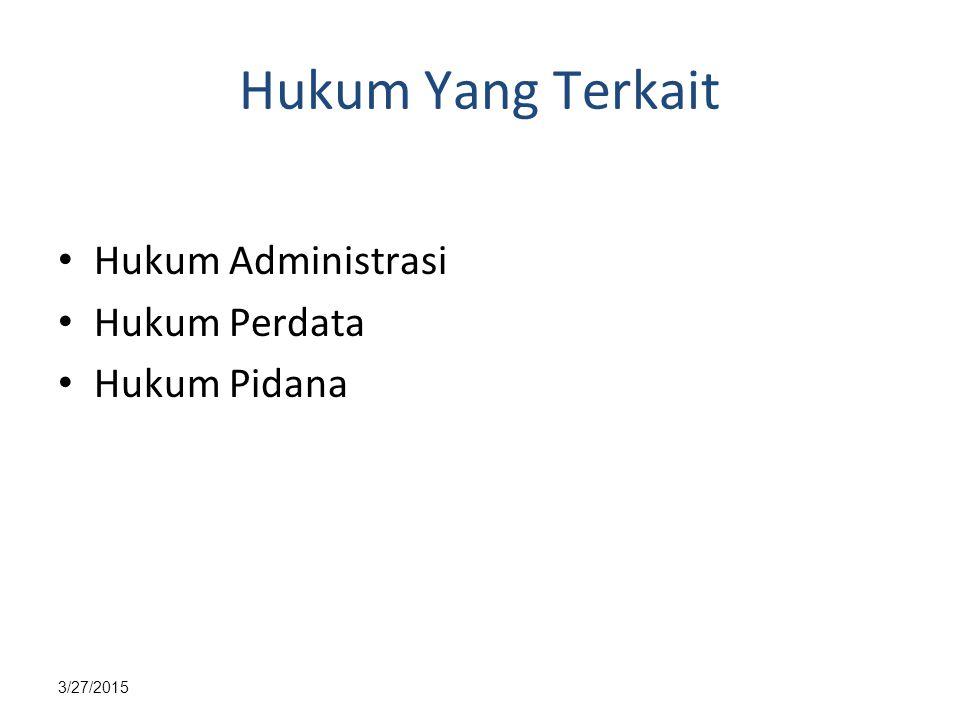 3/27/2015 Hukum Yang Terkait Hukum Administrasi Hukum Perdata Hukum Pidana