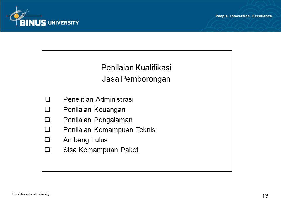 Bina Nusantara University 13 Penilaian Kualifikasi Jasa Pemborongan  Penelitian Administrasi  Penilaian Keuangan  Penilaian Pengalaman  Penilaian