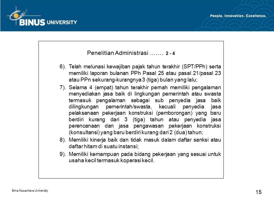 Bina Nusantara University 15 Penelitian Administrasi ……. 2 - 4 6).Telah melunasi kewajiban pajak tahun terakhir (SPT/PPh) serta memiliki laporan bulan