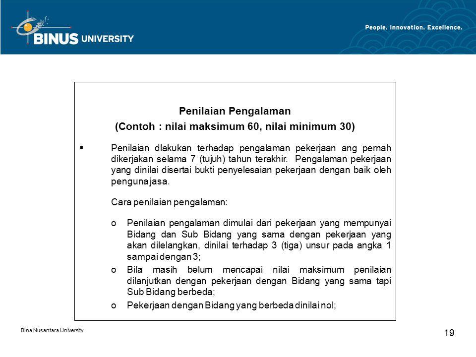 Bina Nusantara University 19 Penilaian Pengalaman (Contoh : nilai maksimum 60, nilai minimum 30)  Penilaian dlakukan terhadap pengalaman pekerjaan an