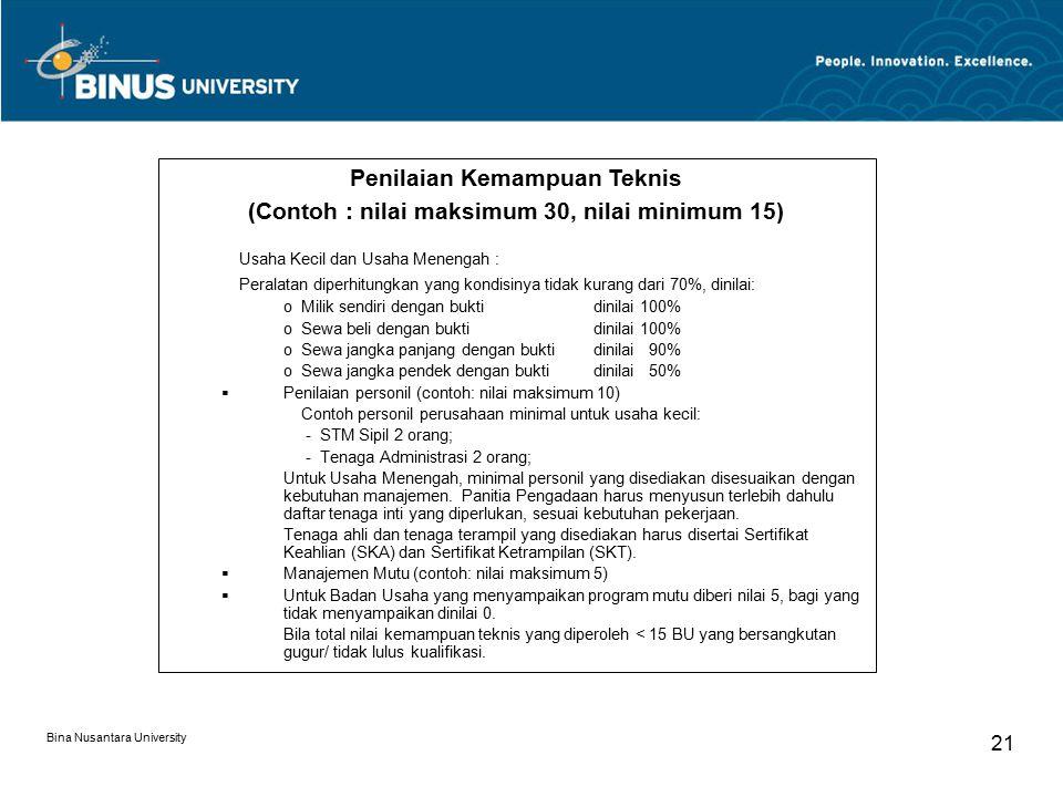 Bina Nusantara University 21 Penilaian Kemampuan Teknis (Contoh : nilai maksimum 30, nilai minimum 15) Usaha Kecil dan Usaha Menengah : Peralatan dipe